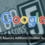 Top FIVE Reasons AdWords Disables Accounts